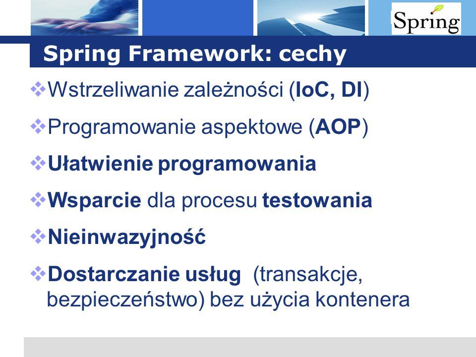 L o g o Spring Framework: cechy Wstrzeliwanie zależności (IoC, DI) Programowanie aspektowe (AOP) Ułatwienie programowania Wsparcie dla procesu testowa