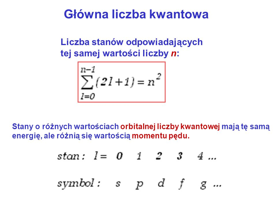Główna liczba kwantowa Liczba stanów odpowiadających tej samej wartości liczby n: Stany o różnych wartościach orbitalnej liczby kwantowej mają tę samą