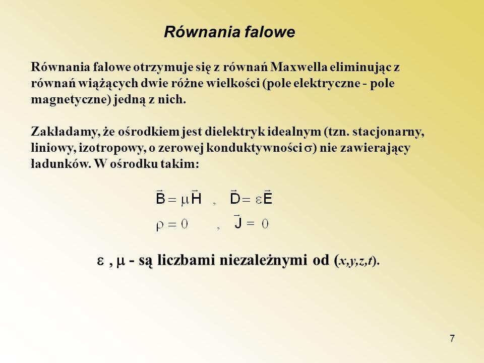 7 Równania falowe otrzymuje się z równań Maxwella eliminując z równań wiążących dwie różne wielkości (pole elektryczne - pole magnetyczne) jedną z nic