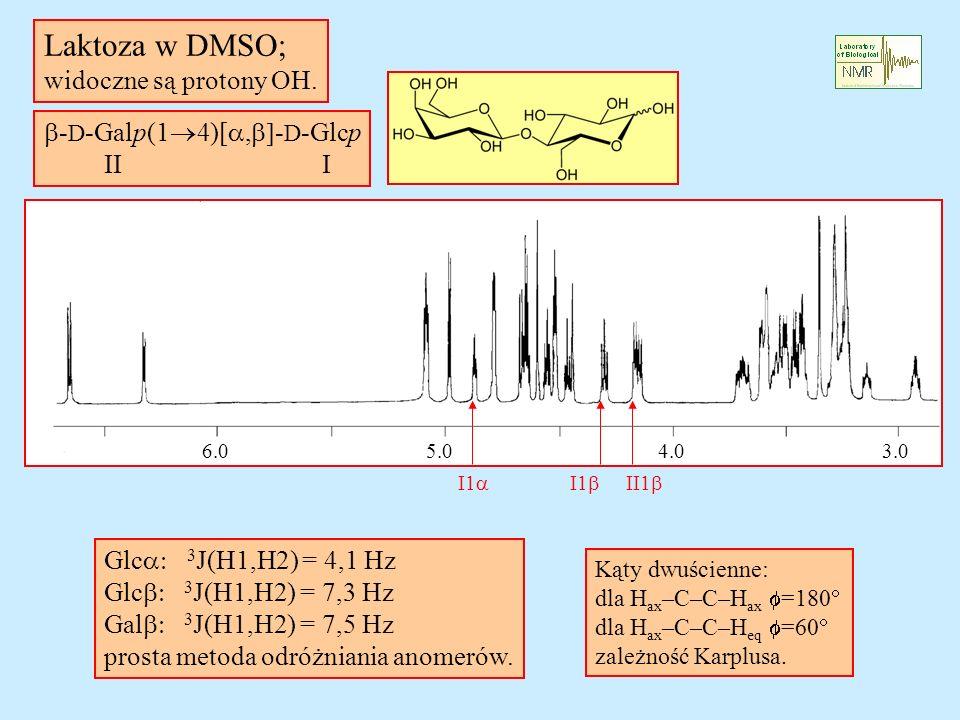 - D -Galp(1 4)[, - D -Glcp II I Laktoza w DMSO; widoczne są protony OH. Glc 3 J(H1,H2) = 4,1 Hz Glc 3 J(H1,H2) = 7,3 Hz Gal 3 J(H1,H2) = 7,5 Hz prosta