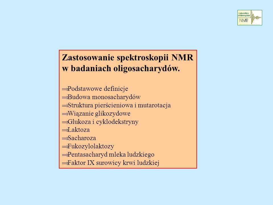 Zastosowanie spektroskopii NMR w badaniach oligosacharydów. Podstawowe definicje Budowa monosacharydów Struktura pierścieniowa i mutarotacja Wiązanie