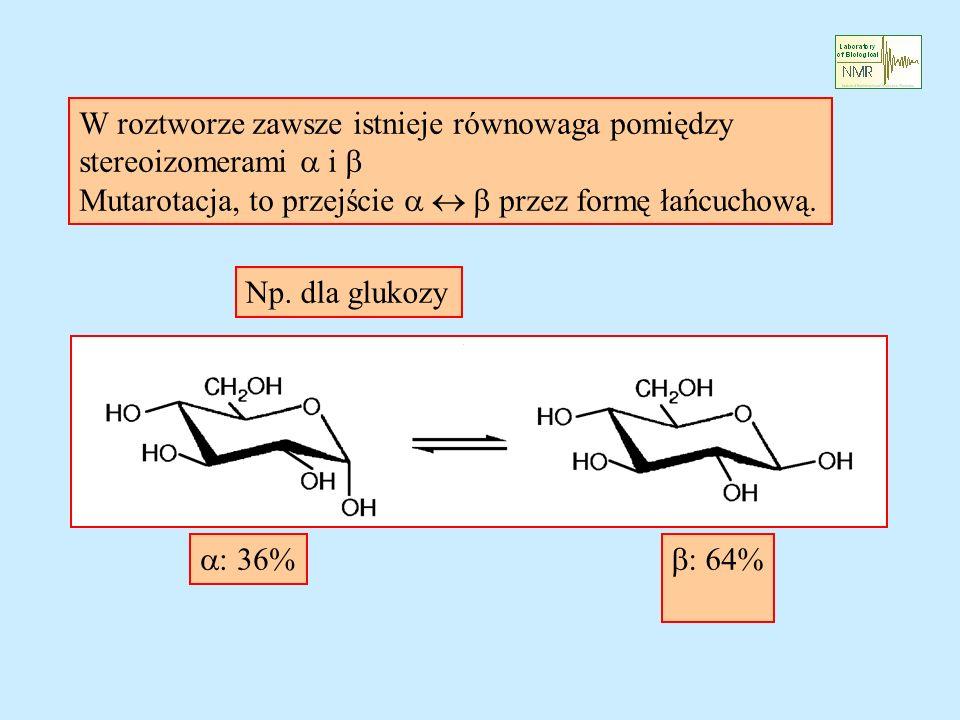 W roztworze zawsze istnieje równowaga pomiędzy stereoizomerami i Mutarotacja, to przejście przez formę łańcuchową. : 36% : 64% Np. dla glukozy
