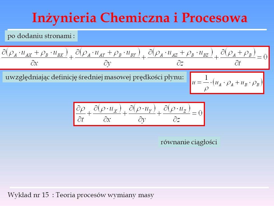 Inżynieria Chemiczna i Procesowa Wykład nr 15 : Teoria procesów wymiany masy po dodaniu stronami : uwzględniając definicję średniej masowej prędkości