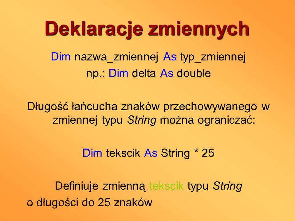 Deklaracje zmiennych Dim nazwa_zmiennej As typ_zmiennej np.: Dim delta As double Długość łańcucha znaków przechowywanego w zmiennej typu String można