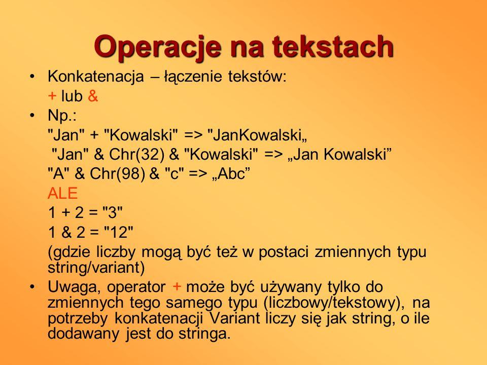 Operacje na tekstach Konkatenacja – łączenie tekstów: + lub & Np.: