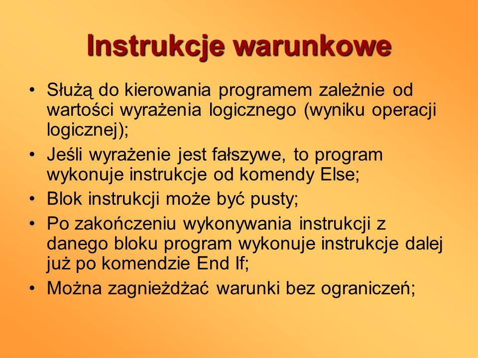 Instrukcje warunkowe Służą do kierowania programem zależnie od wartości wyrażenia logicznego (wyniku operacji logicznej); Jeśli wyrażenie jest fałszyw