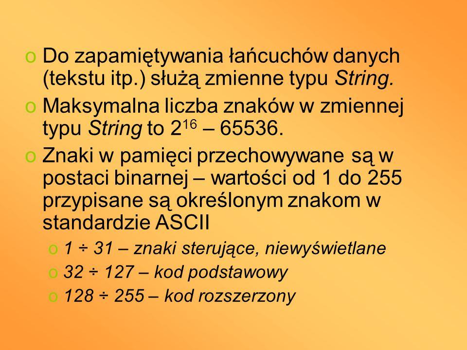 oDo zapamiętywania łańcuchów danych (tekstu itp.) służą zmienne typu String. oMaksymalna liczba znaków w zmiennej typu String to 2 16 – 65536. oZnaki
