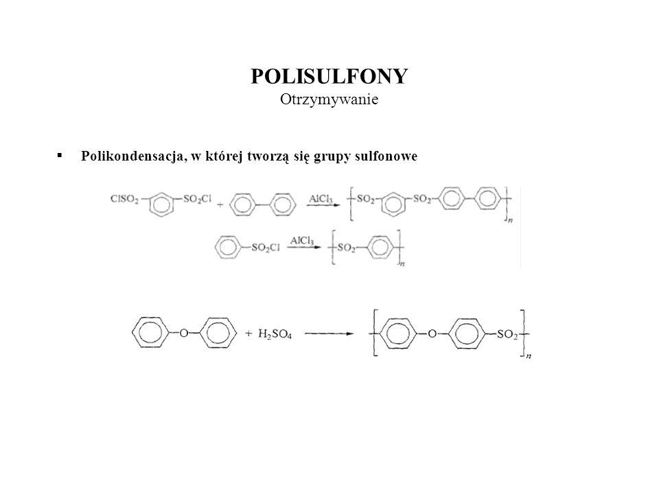 POLISULFONY Otrzymywanie Polikondensacja, w której tworzą się grupy sulfonowe