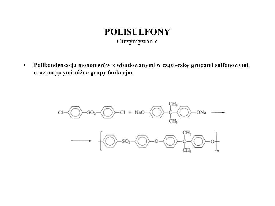 POLISULFONY Otrzymywanie Polikondensacja monomerów z wbudowanymi w cząsteczkę grupami sulfonowymi oraz mającymi różne grupy funkcyjne.