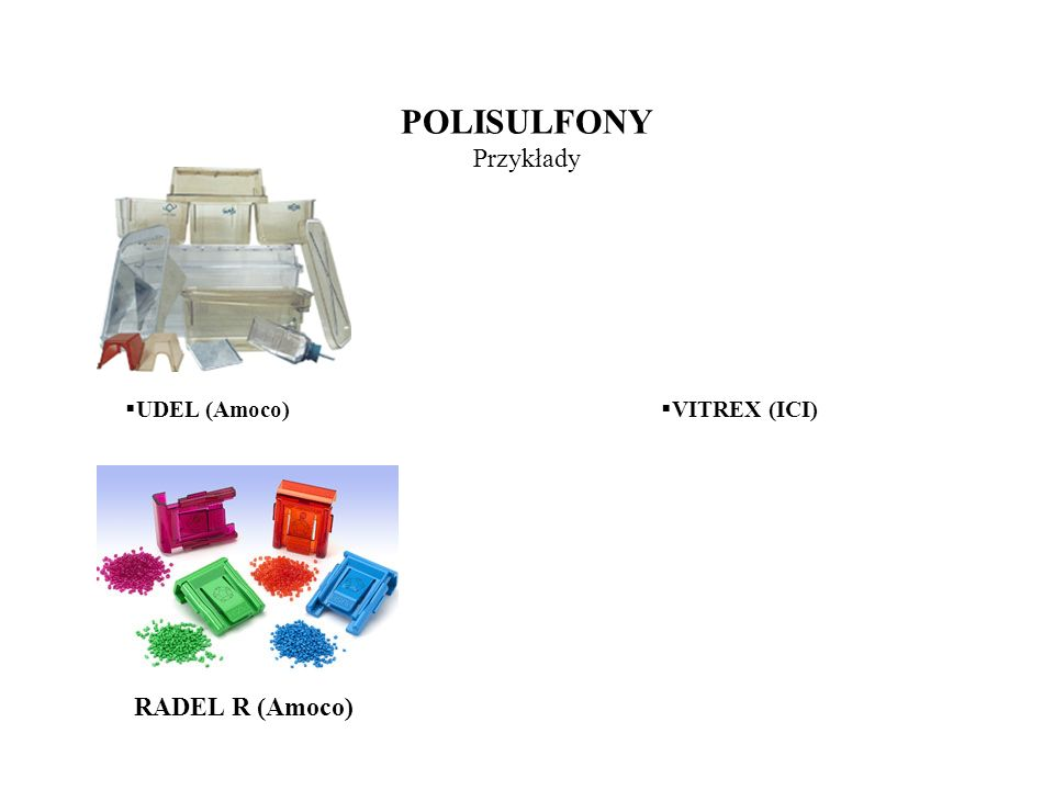 POLISULFONY Przykłady UDEL (Amoco) VITREX (ICI) RADEL R (Amoco)