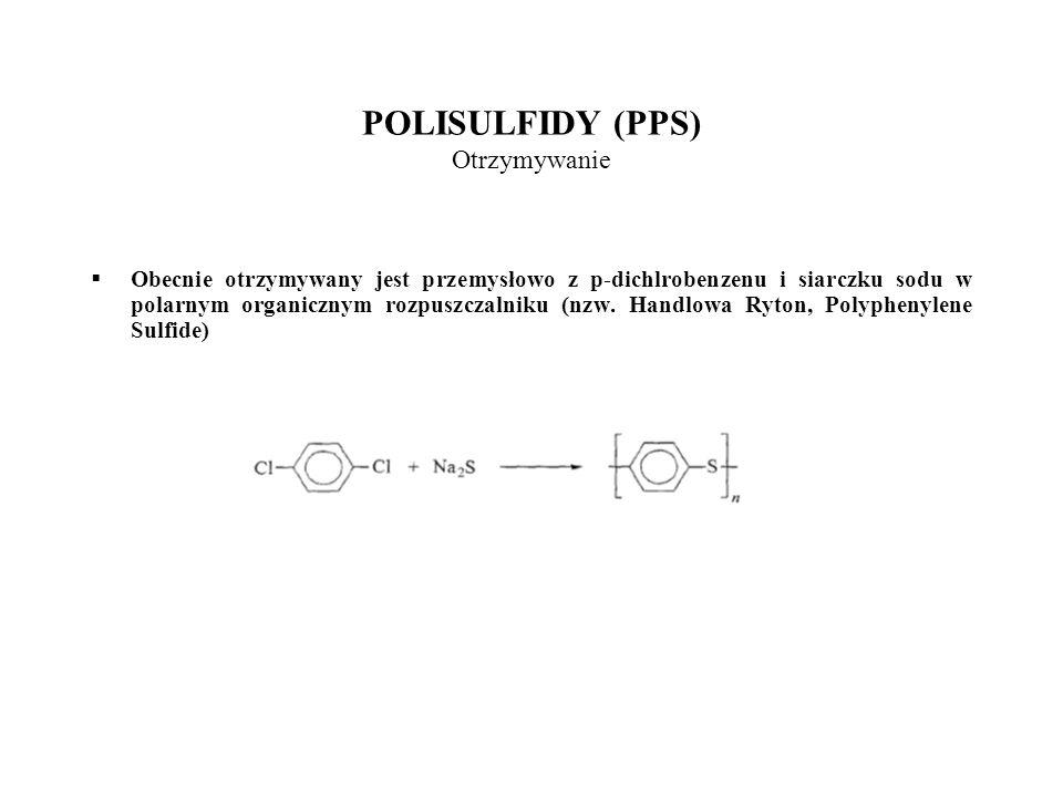 POLISULFIDY (PPS) Otrzymywanie Obecnie otrzymywany jest przemysłowo z p-dichlrobenzenu i siarczku sodu w polarnym organicznym rozpuszczalniku (nzw. Ha