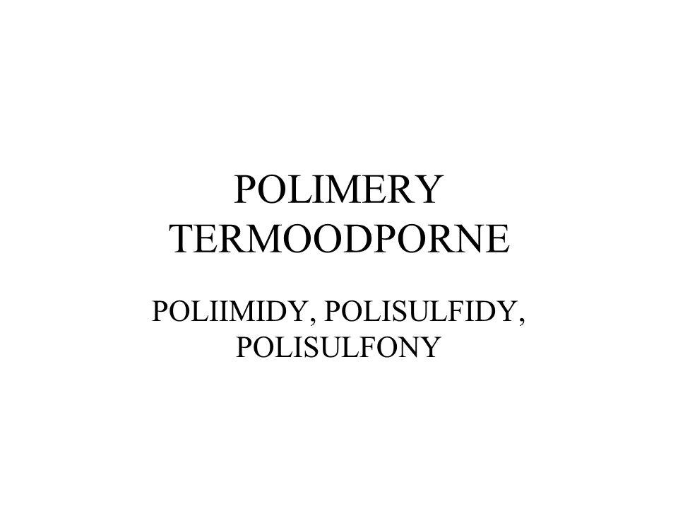 POLIIMIDY Otrzymywanie w reakcji aromatycznych dibezwodników kwasów tetrakarboksylowych z aromatycznymi diaminami w aprotycznych polarnych rozpuszczalnikach (np.