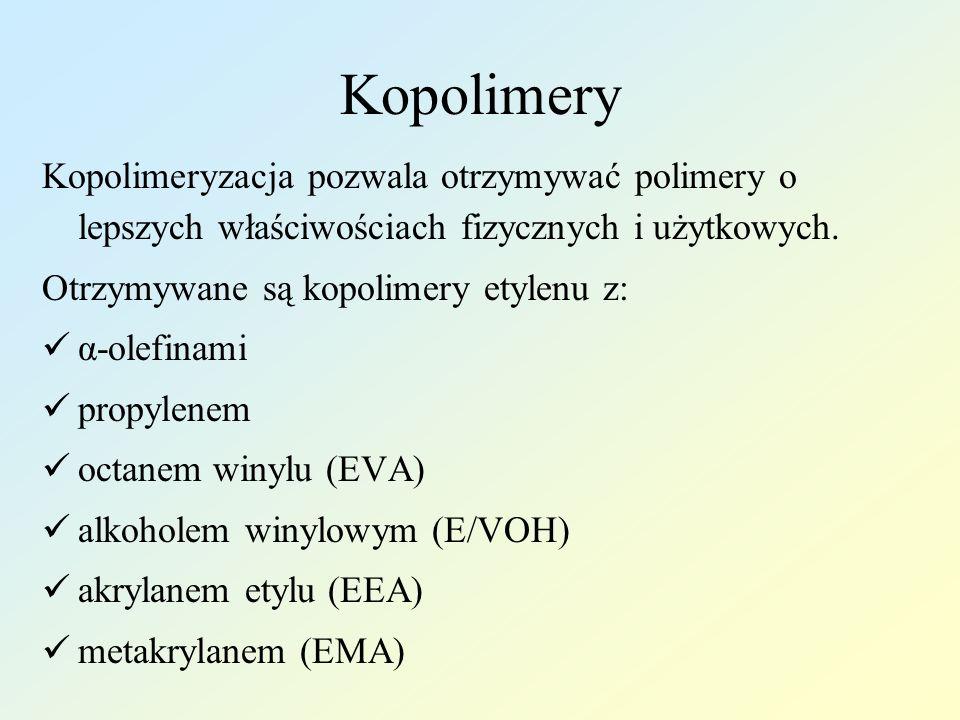 Kopolimery Kopolimeryzacja pozwala otrzymywać polimery o lepszych właściwościach fizycznych i użytkowych. Otrzymywane są kopolimery etylenu z: α-olefi