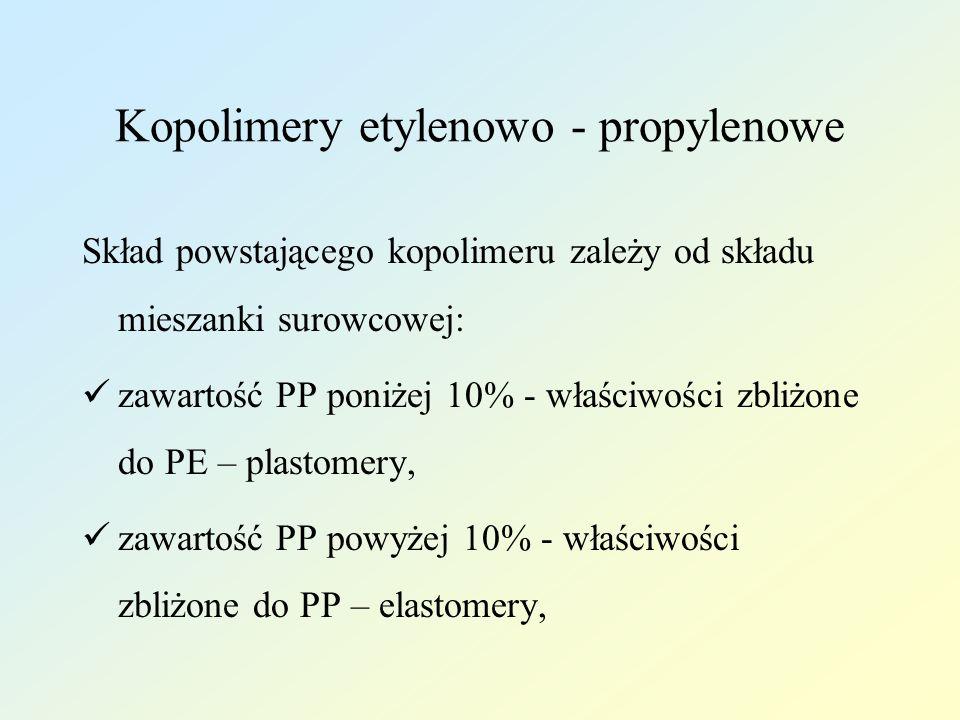 Kopolimery etylenowo - propylenowe Skład powstającego kopolimeru zależy od składu mieszanki surowcowej: zawartość PP poniżej 10% - właściwości zbliżon