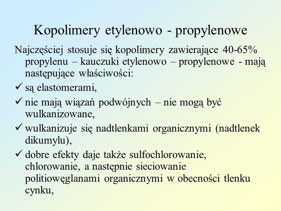Kopolimery etylenowo - propylenowe Najczęściej stosuje się kopolimery zawierające 40-65% propylenu – kauczuki etylenowo – propylenowe - mają następują
