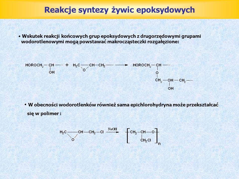 Reakcje syntezy żywic epoksydowych Wskutek reakcji końcowych grup epoksydowych z drugorzędowymi grupami wodorotlenowymi mogą powstawać makrocząsteczki
