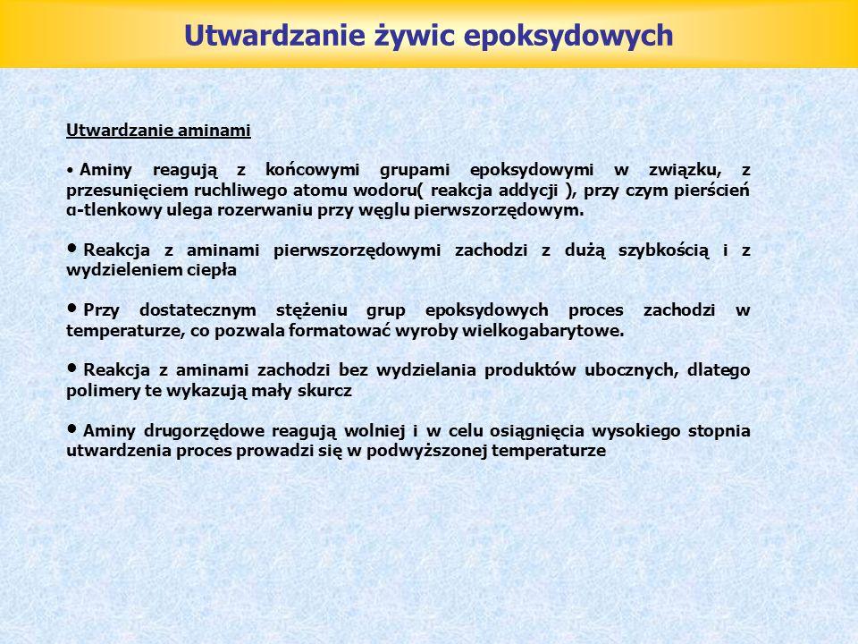 Utwardzanie żywic epoksydowych Utwardzanie aminami Aminy reagują z końcowymi grupami epoksydowymi w związku, z przesunięciem ruchliwego atomu wodoru(