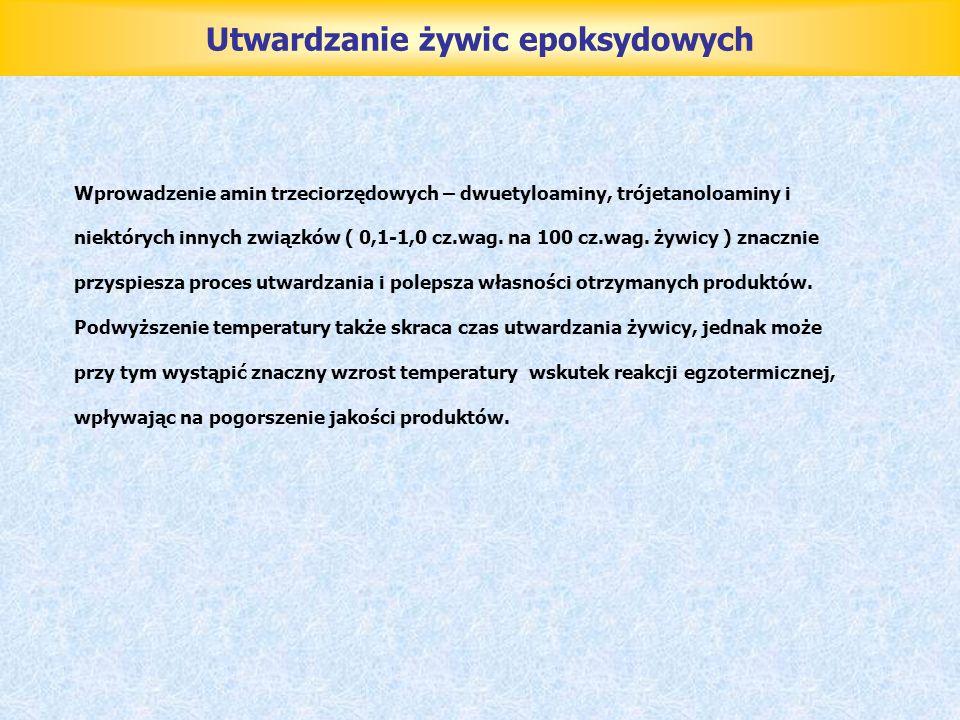 Utwardzanie żywic epoksydowych Wprowadzenie amin trzeciorzędowych – dwuetyloaminy, trójetanoloaminy i niektórych innych związków ( 0,1-1,0 cz.wag. na