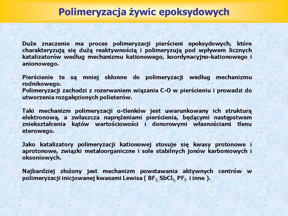Polimeryzacja żywic epoksydowych Duże znaczenie ma proces polimeryzacji pierścieni epoksydowych, które charakteryzują się dużą reaktywnością i polimer