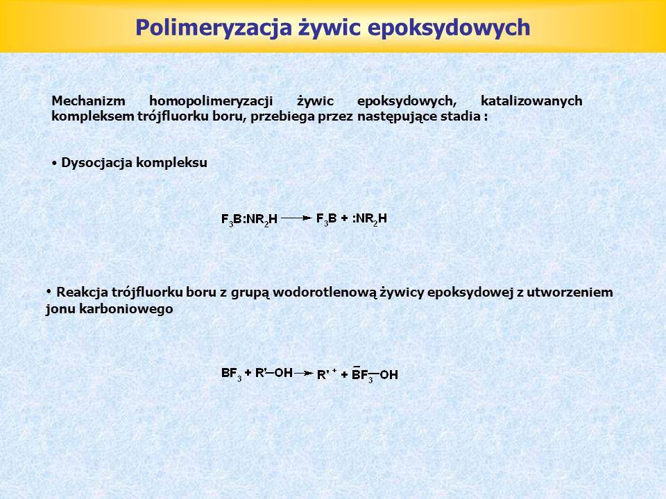 Polimeryzacja żywic epoksydowych Mechanizm homopolimeryzacji żywic epoksydowych, katalizowanych kompleksem trójfluorku boru, przebiega przez następują