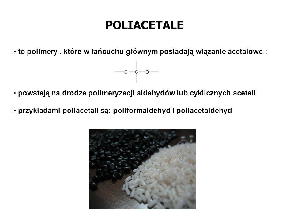 POLIACETALE to polimery, które w łańcuchu głównym posiadają wiązanie acetalowe : powstają na drodze polimeryzacji aldehydów lub cyklicznych acetali pr