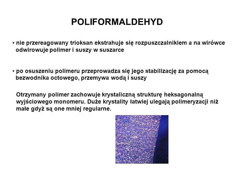 POLIFORMALDEHYD Otrzymany polimer zachowuje krystaliczną strukturę heksagonalną wyjściowego monomeru. Duże krystality łatwiej ulegają polimeryzacji ni