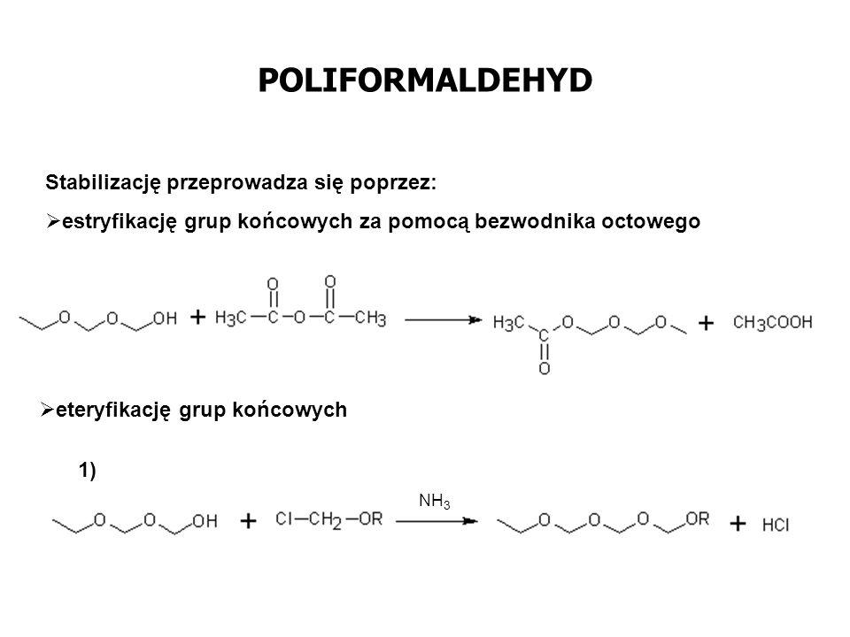POLIFORMALDEHYD Stabilizację przeprowadza się poprzez: estryfikację grup końcowych za pomocą bezwodnika octowego eteryfikację grup końcowych NH 3 1)