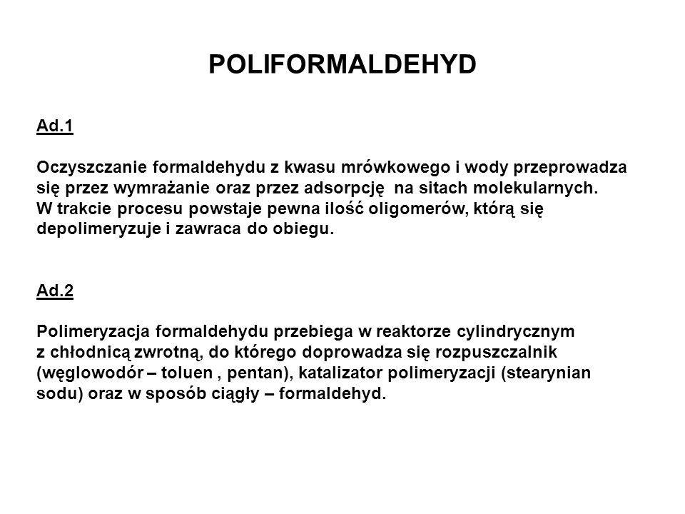 POLIFORMALDEHYD Ad.3 Po odwirowaniu z roztworu polimeru: rozpuszczalnika, katalizatora i nie przereagowanego monomeru, dodaje się do poliformaldehydu stabilizatory w postaci bezwodnika octowego, octanu sodu i pirydyny.