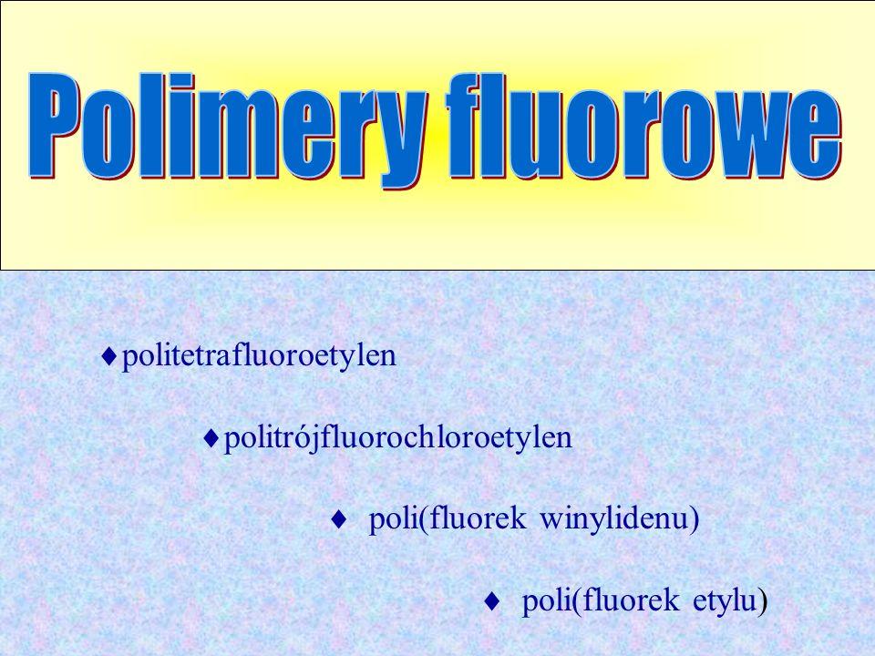 politetrafluoroetylen politrójfluorochloroetylen poli(fluorek winylidenu) poli(fluorek etylu)