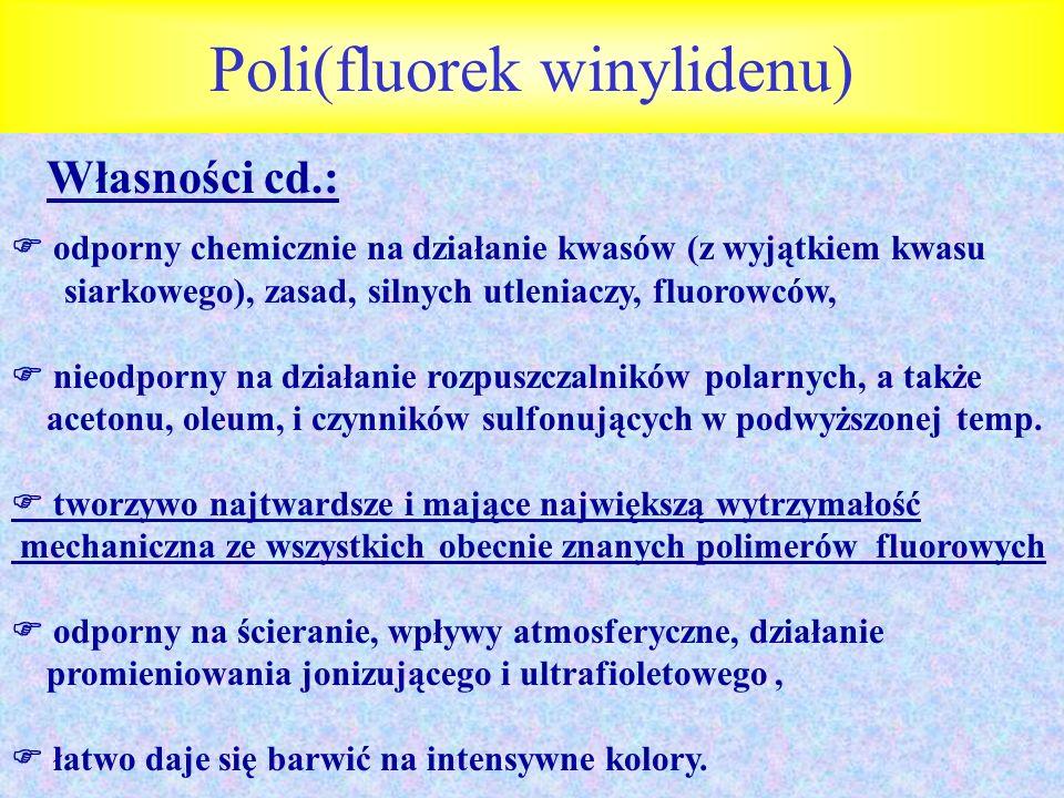 Poli(fluorek winylidenu) odporny chemicznie na działanie kwasów (z wyjątkiem kwasu siarkowego), zasad, silnych utleniaczy, fluorowców, nieodporny na d