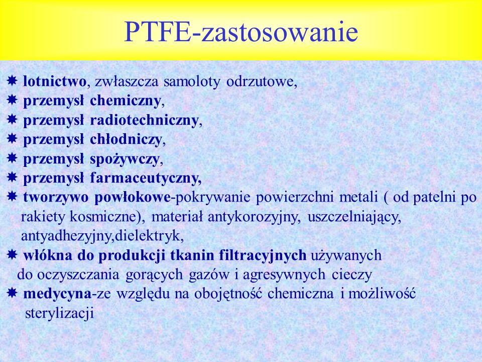 PTFE-zastosowanie lotnictwo, zwłaszcza samoloty odrzutowe, przemysł chemiczny, przemysł radiotechniczny, przemysł chłodniczy, przemysł spożywczy, prze