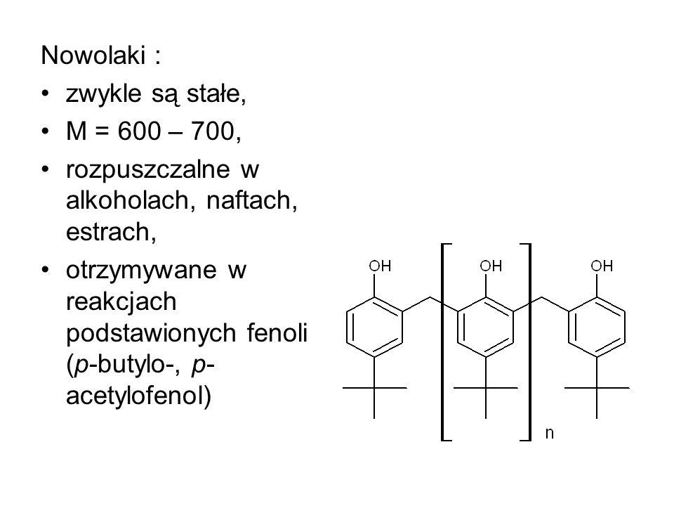 Nowolaki : zwykle są stałe, M = 600 – 700, rozpuszczalne w alkoholach, naftach, estrach, otrzymywane w reakcjach podstawionych fenoli (p-butylo-, p- a