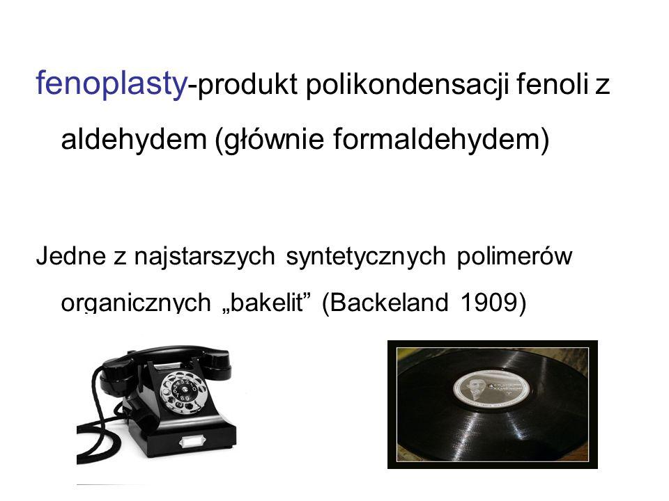 fenoplasty -produkt polikondensacji fenoli z aldehydem (głównie formaldehydem) Jedne z najstarszych syntetycznych polimerów organicznych bakelit (Back