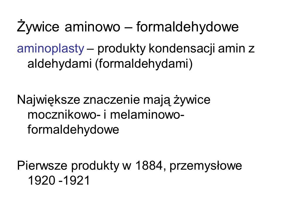 aminoplasty – produkty kondensacji amin z aldehydami (formaldehydami) Największe znaczenie mają żywice mocznikowo- i melaminowo- formaldehydowe Pierws