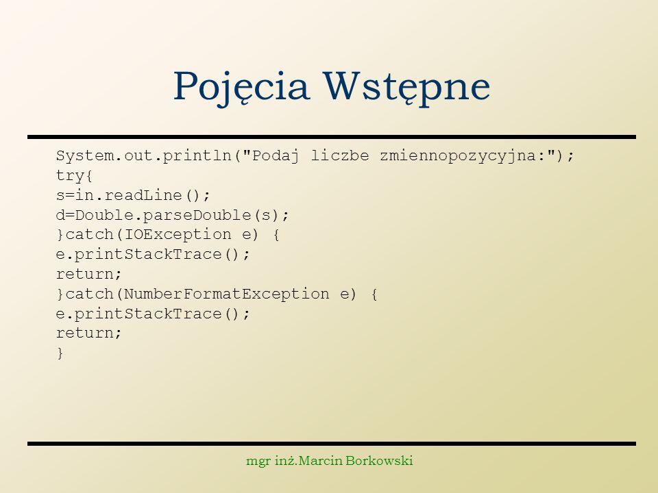 mgr inż.Marcin Borkowski Pojęcia Wstępne System.out.println(