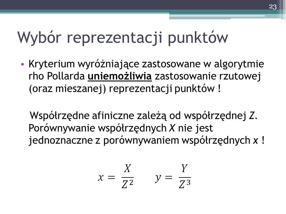 Wybór reprezentacji punktów Kryterium wyróżniające zastosowane w algorytmie rho Pollarda uniemożliwia zastosowanie rzutowej (oraz mieszanej) reprezent