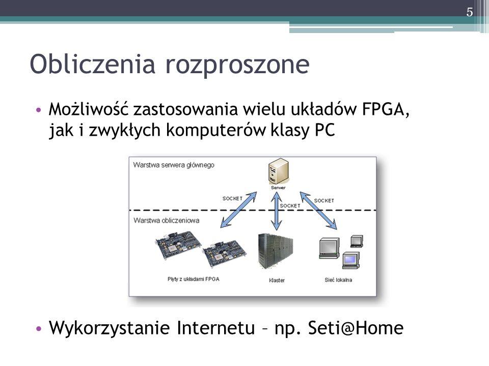 Obliczenia rozproszone Możliwość zastosowania wielu układów FPGA, jak i zwykłych komputerów klasy PC Wykorzystanie Internetu – np. Seti@Home 5