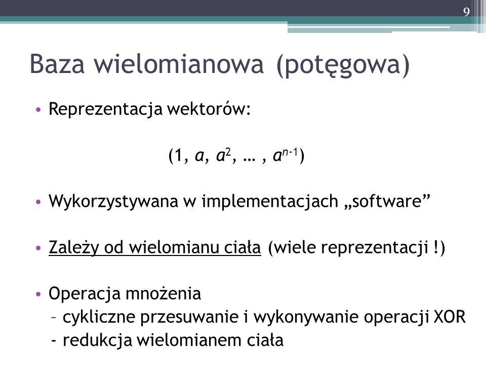 Baza wielomianowa (potęgowa) Reprezentacja wektorów: (1, a, a 2, …, a n-1 ) Wykorzystywana w implementacjach software Zależy od wielomianu ciała (wiel