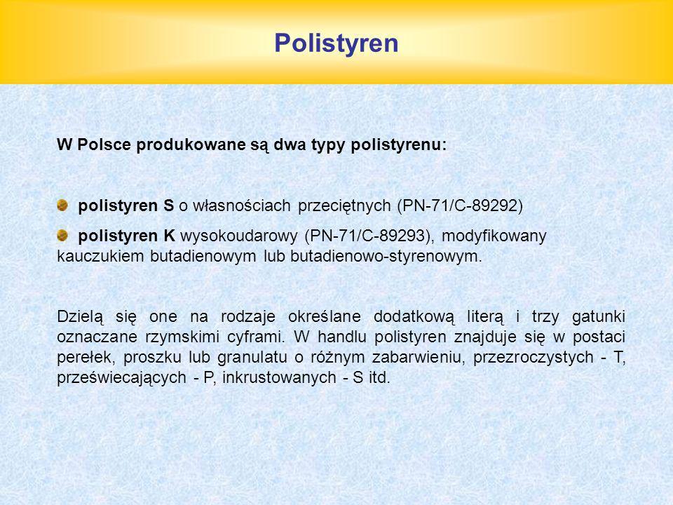 Polistyren W Polsce produkowane są dwa typy polistyrenu: polistyren S o własnościach przeciętnych (PN-71/C-89292) polistyren K wysokoudarowy (PN-71/C-