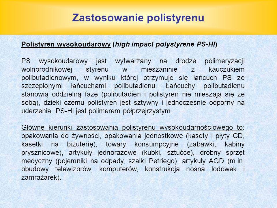 Zastosowanie polistyrenu Polistyren wysokoudarowy (high impact polystyrene PS-HI) PS wysokoudarowy jest wytwarzany na drodze polimeryzacji wolnorodnik