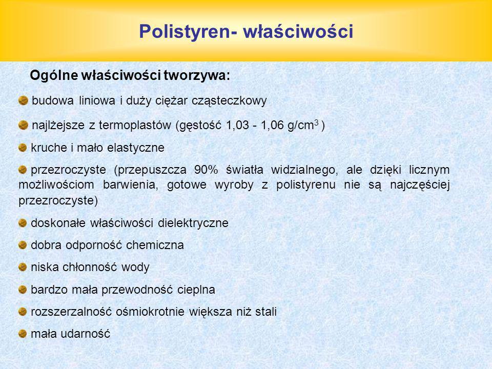 Polistyren- właściwości Ogólne właściwości tworzywa: budowa liniowa i duży ciężar cząsteczkowy najlżejsze z termoplastów (gęstość 1,03 - 1,06 g/cm 3 )