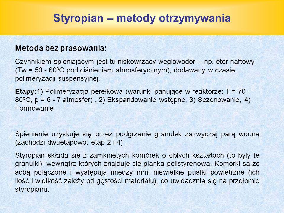 Styropian – metody otrzymywania Metoda bez prasowania: Czynnikiem spieniającym jest tu niskowrzący weglowodór – np. eter naftowy (Tw = 50 - 60ºC pod c