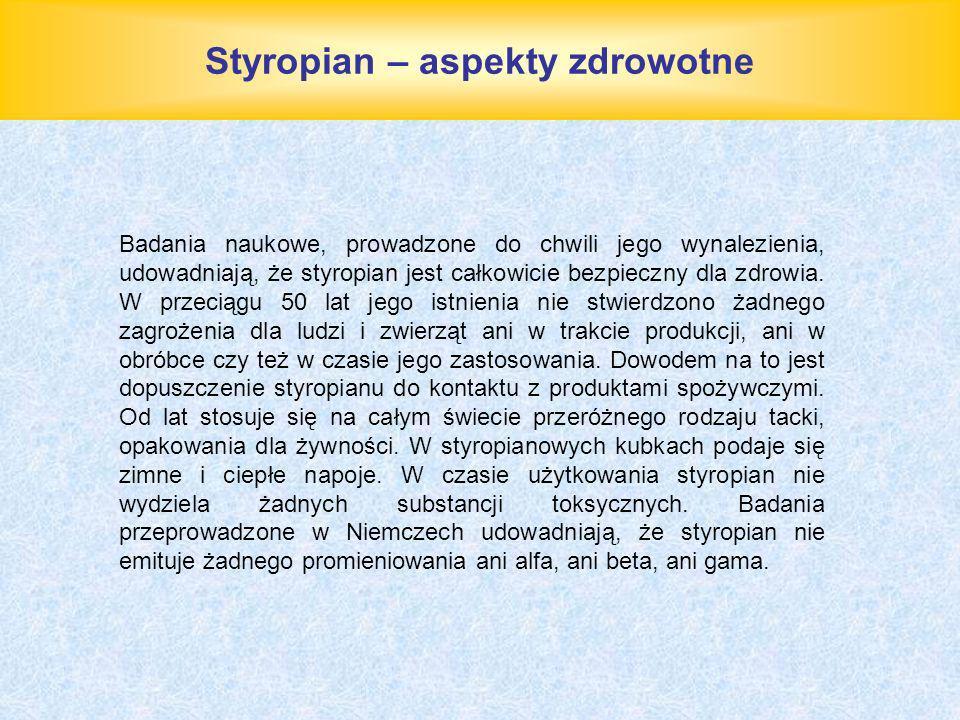 Styropian – aspekty zdrowotne Badania naukowe, prowadzone do chwili jego wynalezienia, udowadniają, że styropian jest całkowicie bezpieczny dla zdrowi