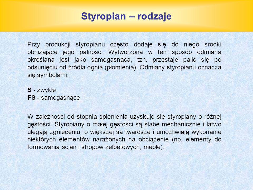 Styropian – rodzaje Przy produkcji styropianu często dodaje się do niego środki obniżające jego palność. Wytworzona w ten sposób odmiana określana jes
