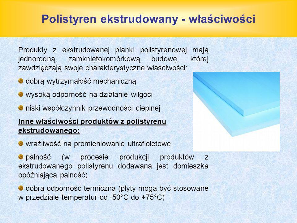Polistyren ekstrudowany - właściwości Produkty z ekstrudowanej pianki polistyrenowej mają jednorodną, zamkniętokomórkową budowę, której zawdzięczają s