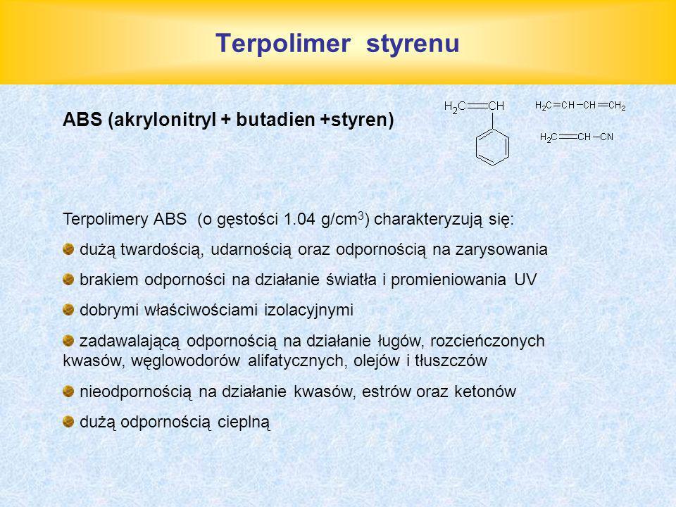 Terpolimer styrenu ABS (akrylonitryl + butadien +styren) Terpolimery ABS (o gęstości 1.04 g/cm 3 ) charakteryzują się: dużą twardością, udarnością ora