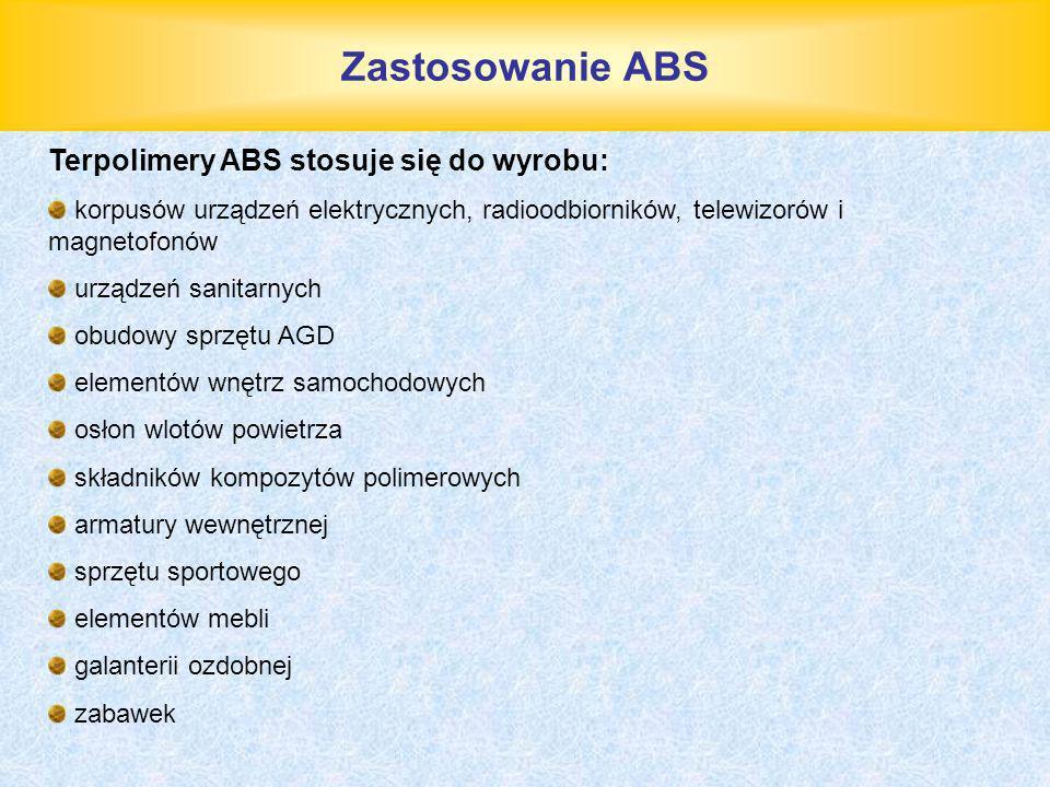 Zastosowanie ABS Terpolimery ABS stosuje się do wyrobu: korpusów urządzeń elektrycznych, radioodbiorników, telewizorów i magnetofonów urządzeń sanitar