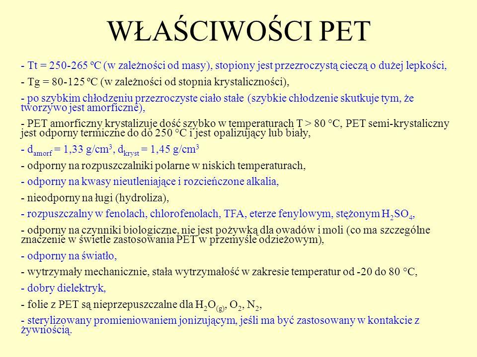 WŁAŚCIWOŚCI PET - Tt = 250-265 ºC (w zależności od masy), stopiony jest przezroczystą cieczą o dużej lepkości, - Tg = 80-125 ºC (w zależności od stopn