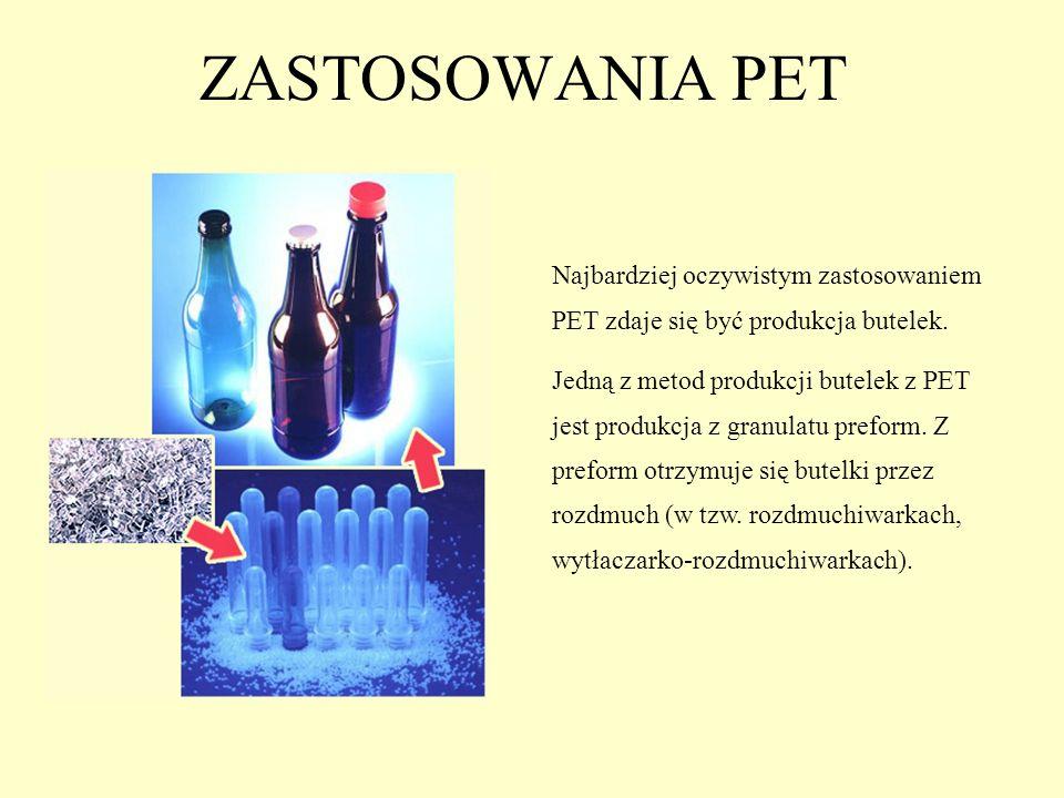 ZASTOSOWANIA PET Najbardziej oczywistym zastosowaniem PET zdaje się być produkcja butelek. Jedną z metod produkcji butelek z PET jest produkcja z gran