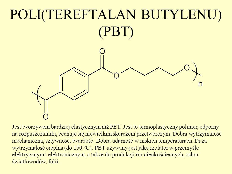 POLI(TEREFTALAN BUTYLENU) (PBT) Jest tworzywem bardziej elastycznym niż PET. Jest to termoplastyczny polimer, odporny na rozpuszczalniki, cechuje się